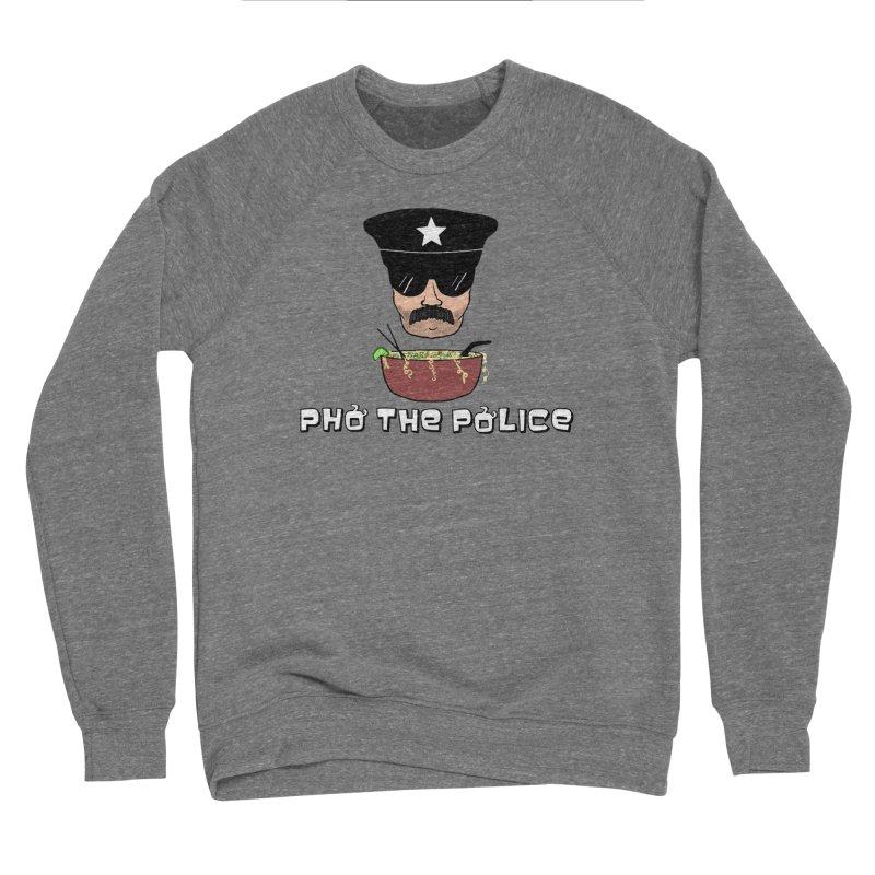 Pho the Police! Women's Sponge Fleece Sweatshirt by Justin Tapp's Artist Shop