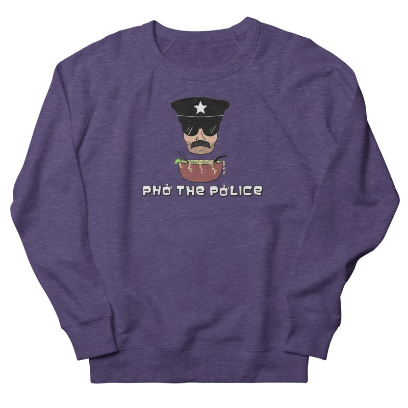 Pho the Police! Women's French Terry Sweatshirt by Justin Tapp's Artist Shop