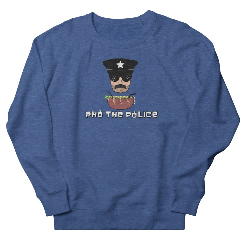 Pho the Police! Men's French Terry Sweatshirt by Justin Tapp's Artist Shop