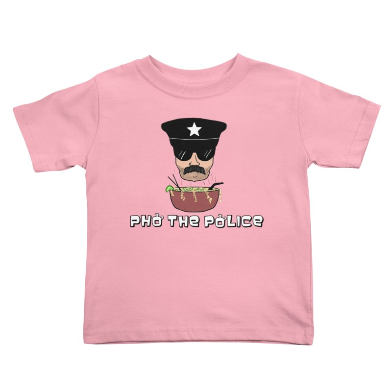 Pho the Police! Kids Toddler T-Shirt by Justin Tapp's Artist Shop