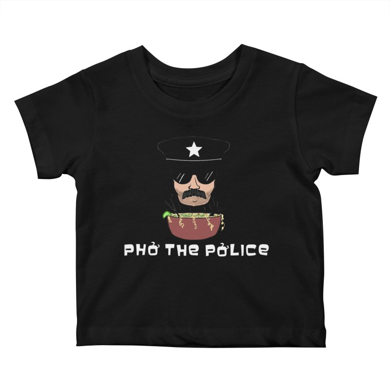Pho the Police! Kids Baby T-Shirt by Justin Tapp's Artist Shop