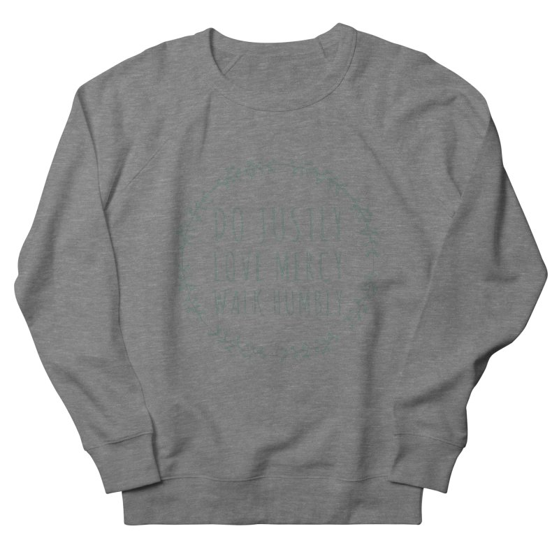 Micah 6:8 Women's French Terry Sweatshirt by Justin Whitcomb's Artist Shop