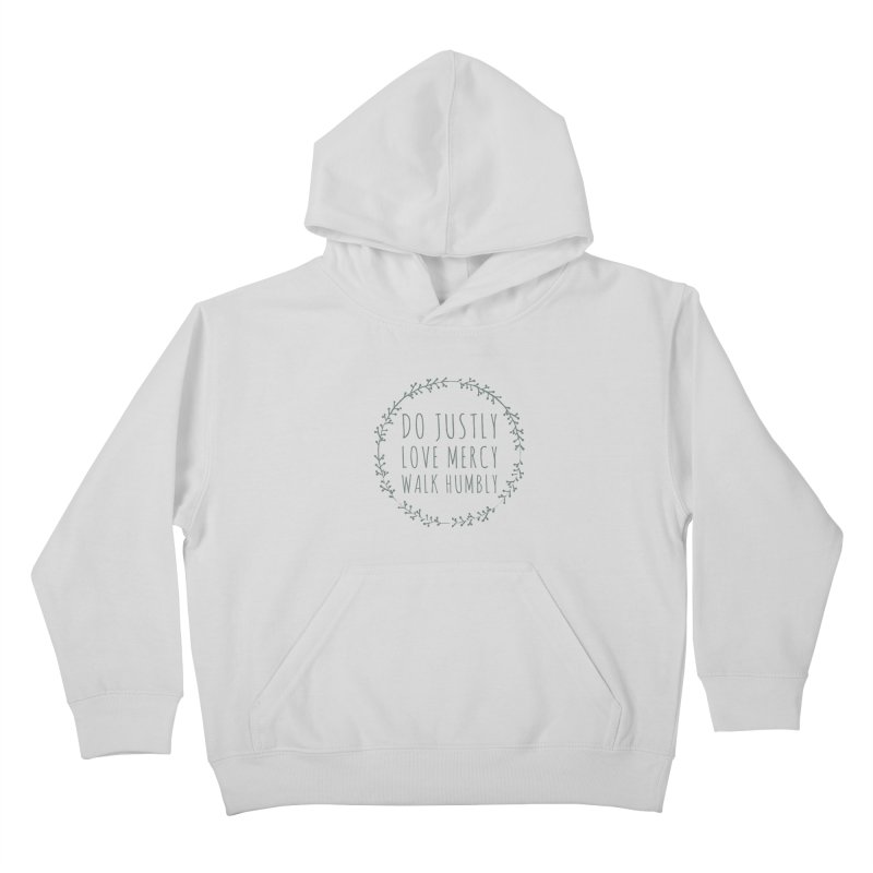 Micah 6:8 Kids Pullover Hoody by Justin Whitcomb's Artist Shop