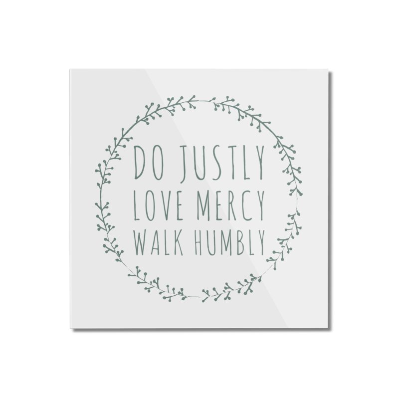 Micah 6:8 Home Mounted Acrylic Print by Justin Whitcomb's Artist Shop