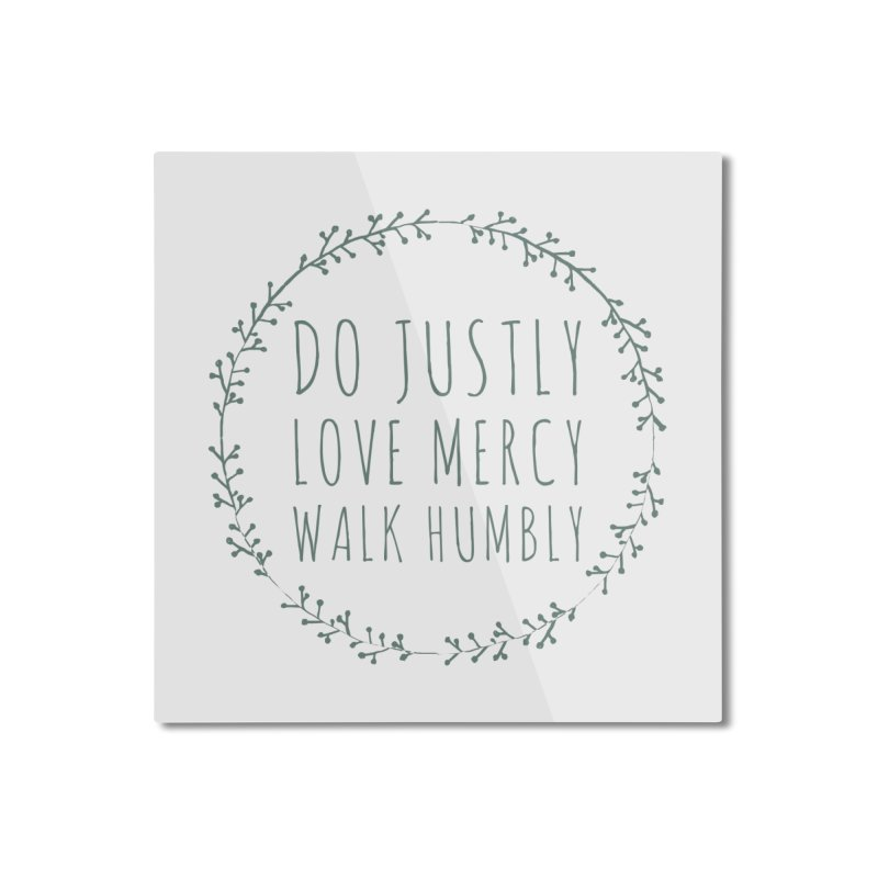 Micah 6:8 Home Mounted Aluminum Print by Justin Whitcomb's Artist Shop
