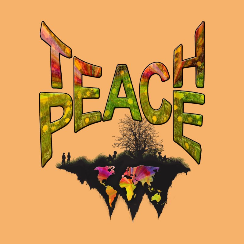 Teach Peace by NadineMay Artist Shop