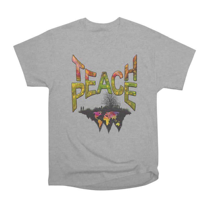 Teach Peace Women's Heavyweight Unisex T-Shirt by NadineMay Artist Shop