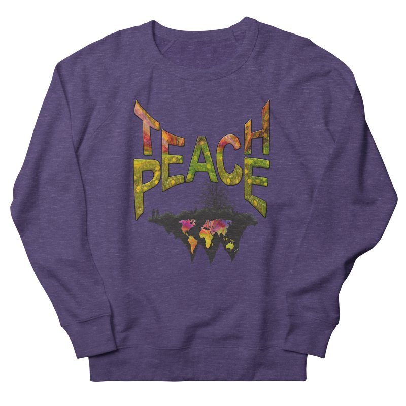Teach Peace Women's French Terry Sweatshirt by NadineMay Artist Shop