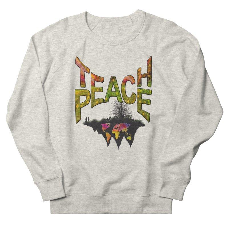 Teach Peace Women's Sweatshirt by NadineMay Artist Shop
