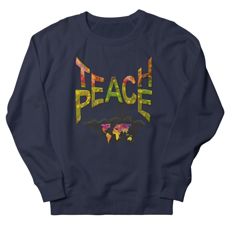 Teach Peace Men's French Terry Sweatshirt by NadineMay Artist Shop
