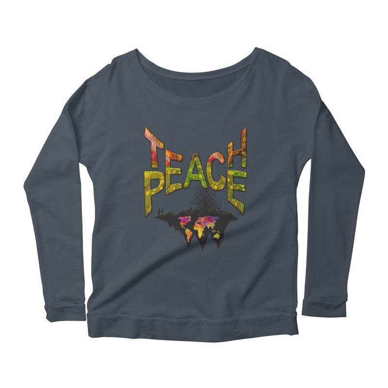 Teach Peace Women's Longsleeve Scoopneck  by NadineMay Artist Shop