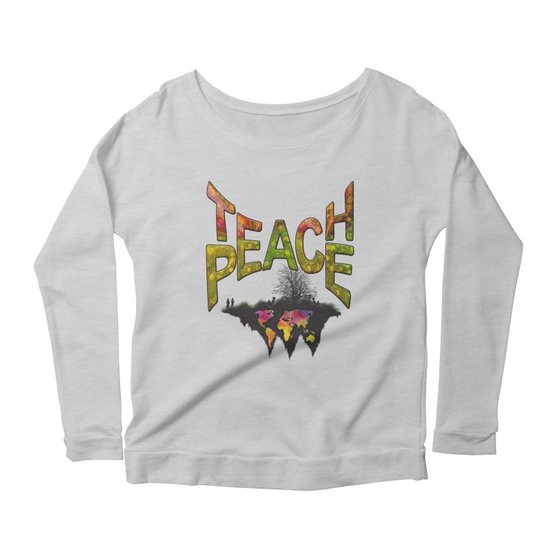 Teach Peace Women's Longsleeve Scoopneck  by NadineMay Artist Shop