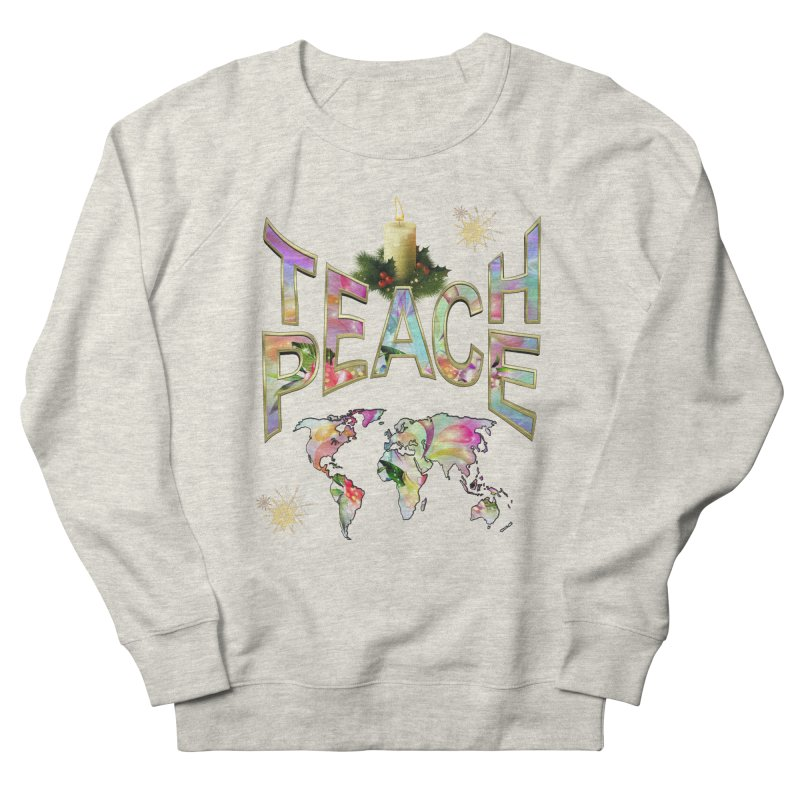 Teach Peace celebration Women's Sweatshirt by NadineMay Artist Shop