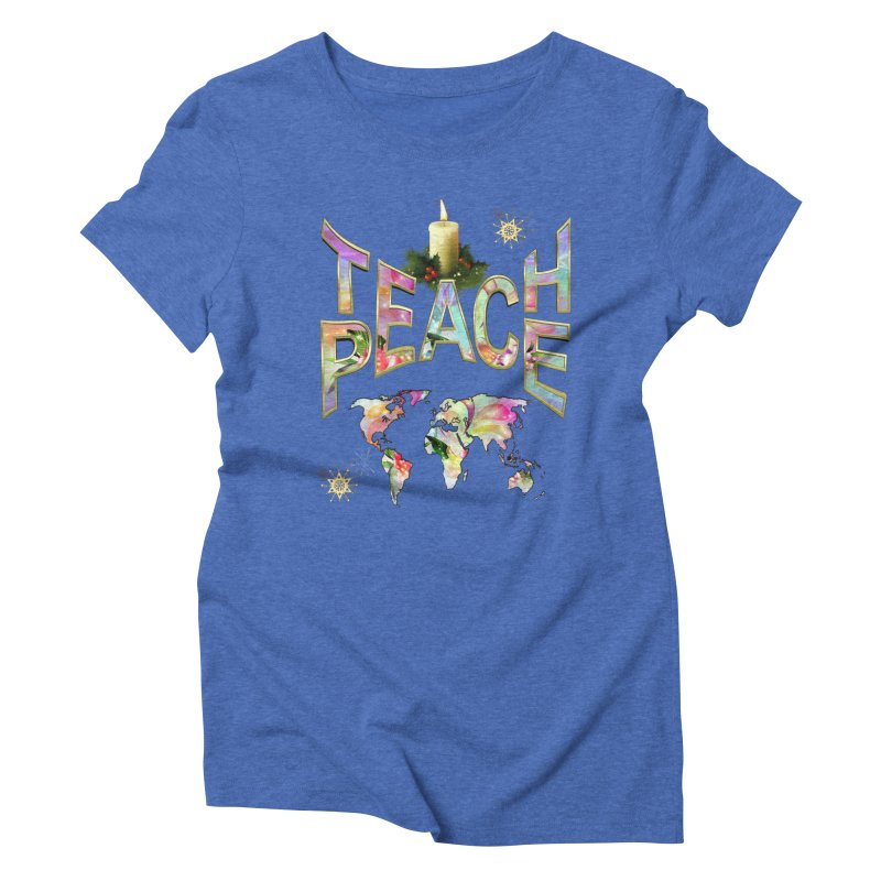 Teach Peace celebration Women's Triblend T-Shirt by NadineMay Artist Shop