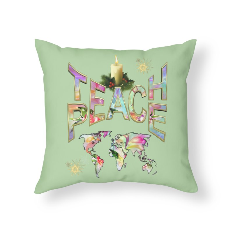 Teach Peace celebration Home Throw Pillow by NadineMay Artist Shop