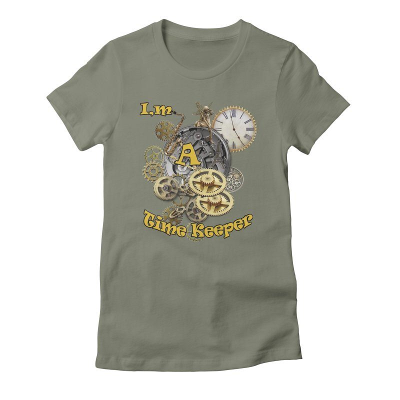 I'm a Time keeper Women's Fitted T-Shirt by justkidding's Artist Shop