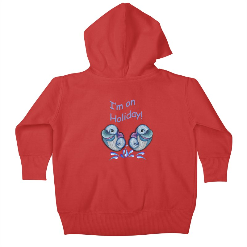 I'm on Holiday Kids Baby Zip-Up Hoody by NadineMay Artist Shop
