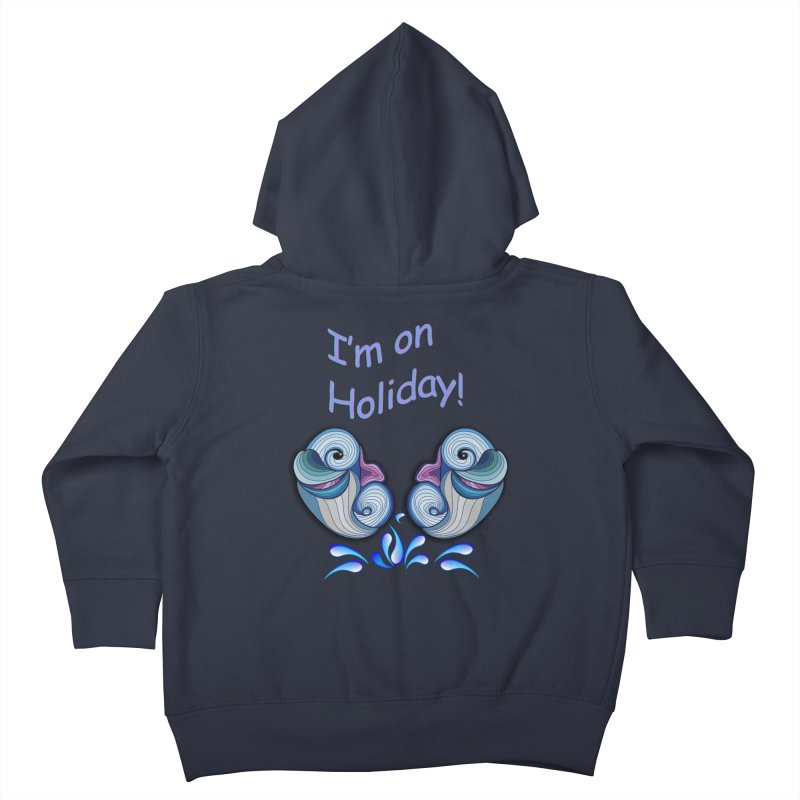 I'm on Holiday Kids Toddler Zip-Up Hoody by NadineMay Artist Shop