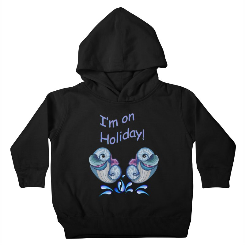 I'm on Holiday Kids Toddler Pullover Hoody by NadineMay Artist Shop
