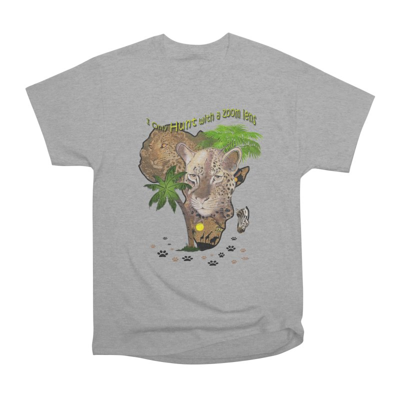 Only hunt with a zoom lens Women's Heavyweight Unisex T-Shirt by NadineMay Artist Shop