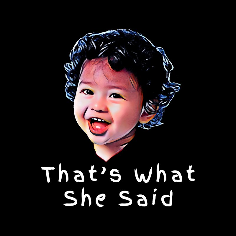 That's What She Said Kids T-Shirt by Swag Stop by justsaying.ASIA