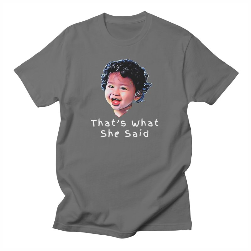 That's What She Said Men's T-Shirt by Swag Stop by justsaying.ASIA