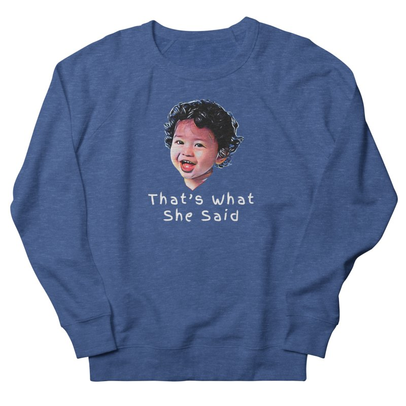 That's What She Said Women's Sweatshirt by Swag Stop by justsaying.ASIA