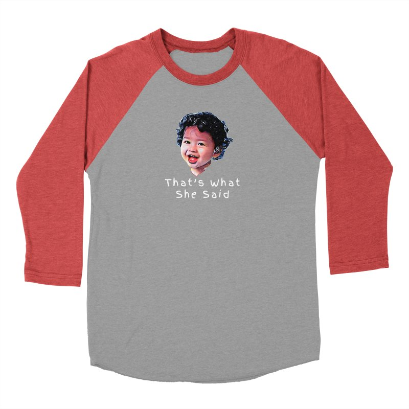 That's What She Said Men's Baseball Triblend Longsleeve T-Shirt by Swag Stop by justsaying.ASIA