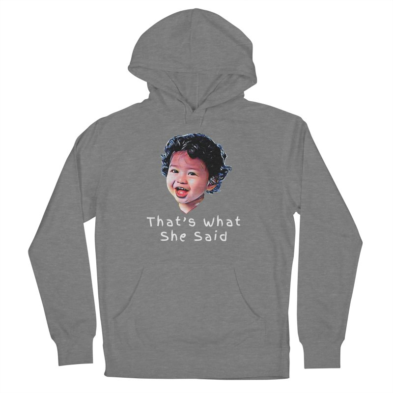 That's What She Said Women's Pullover Hoody by Swag Stop by justsaying.ASIA