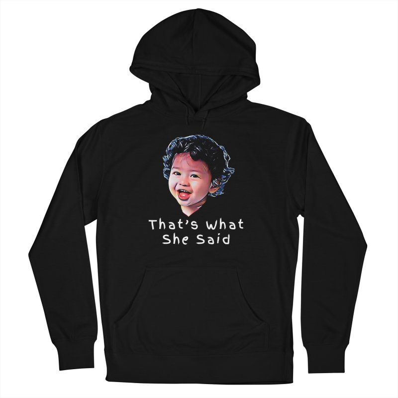 That's What She Said Men's French Terry Pullover Hoody by Swag Stop by justsaying.ASIA