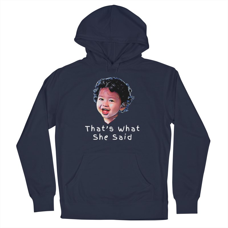That's What She Said Men's Pullover Hoody by Swag Stop by justsaying.ASIA