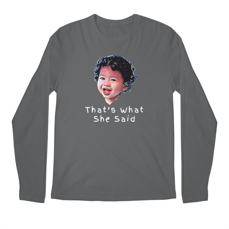 That's What She Said Men's Regular Longsleeve T-Shirt by Swag Stop by justsaying.ASIA
