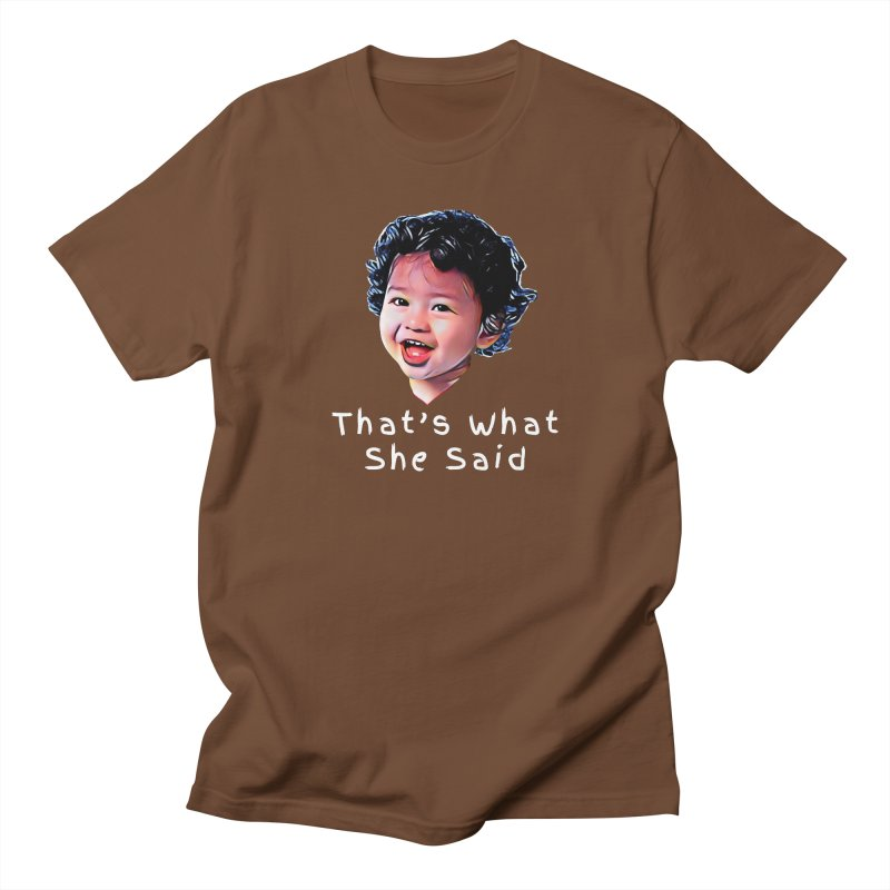 That's What She Said Women's Unisex T-Shirt by Swag Stop by justsaying.ASIA