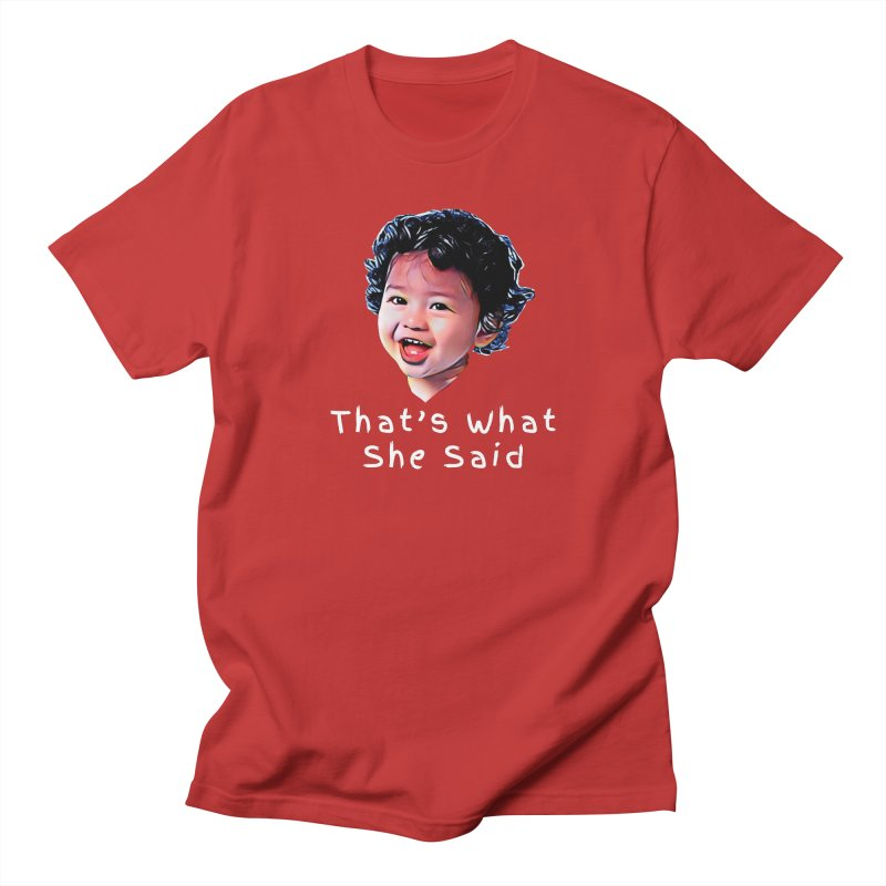 That's What She Said Women's Regular Unisex T-Shirt by Swag Stop by justsaying.ASIA