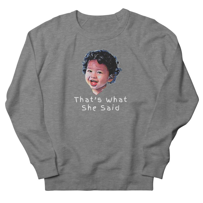 That's What She Said Men's Sweatshirt by Swag Stop by justsaying.ASIA