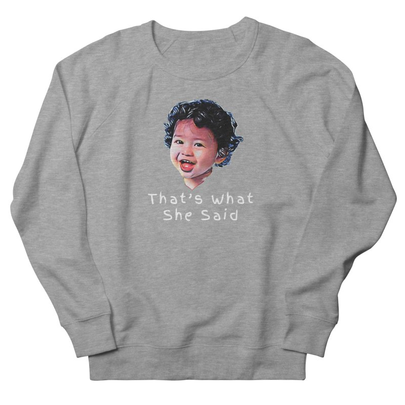 That's What She Said Men's French Terry Sweatshirt by Swag Stop by justsaying.ASIA
