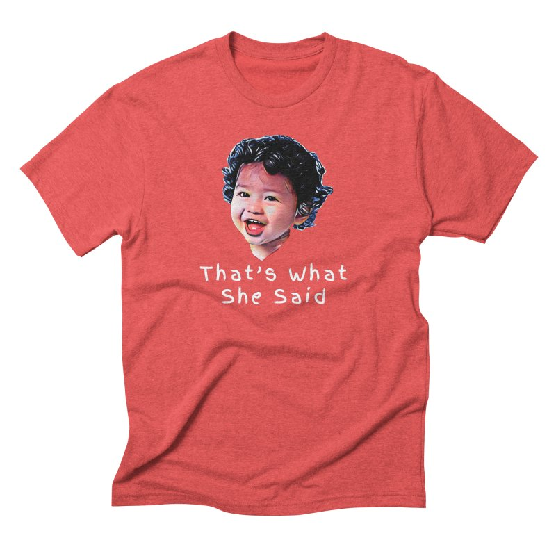 That's What She Said Men's Triblend T-Shirt by Swag Stop by justsaying.ASIA