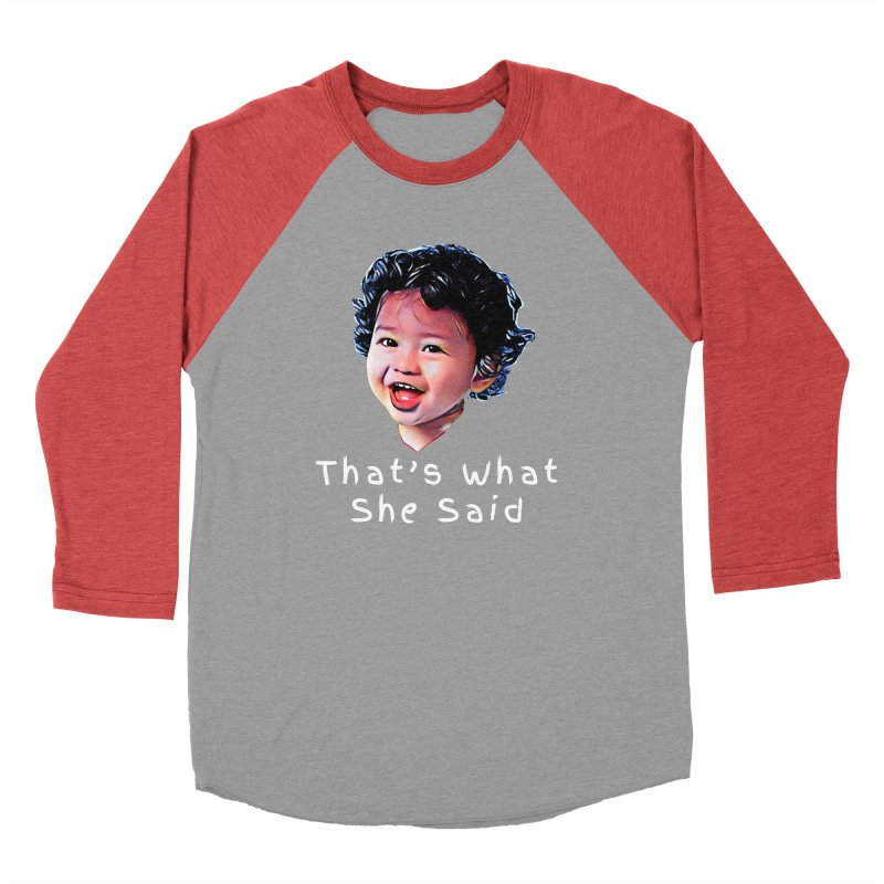That's What She Said Women's Baseball Triblend T-Shirt by Swag Stop by justsaying.ASIA