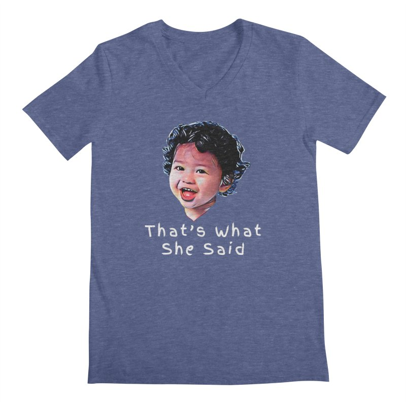 That's What She Said Men's Regular V-Neck by Swag Stop by justsaying.ASIA