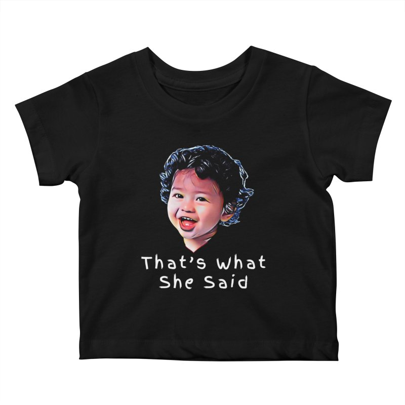 That's What She Said Kids Baby T-Shirt by Swag Stop by justsaying.ASIA