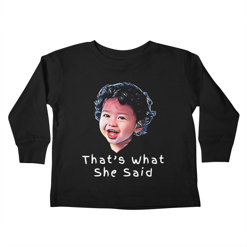 That's What She Said Kids Toddler Longsleeve T-Shirt by Swag Stop by justsaying.ASIA