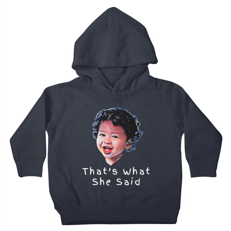 That's What She Said Kids Toddler Pullover Hoody by Swag Stop by justsaying.ASIA