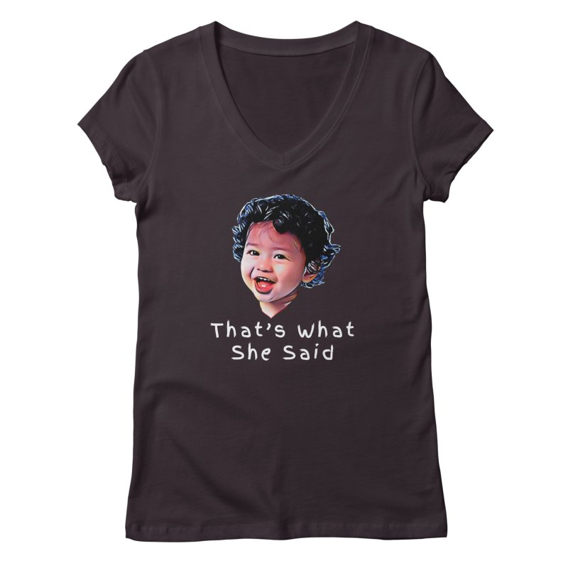 That's What She Said Women's V-Neck by Swag Stop by justsaying.ASIA