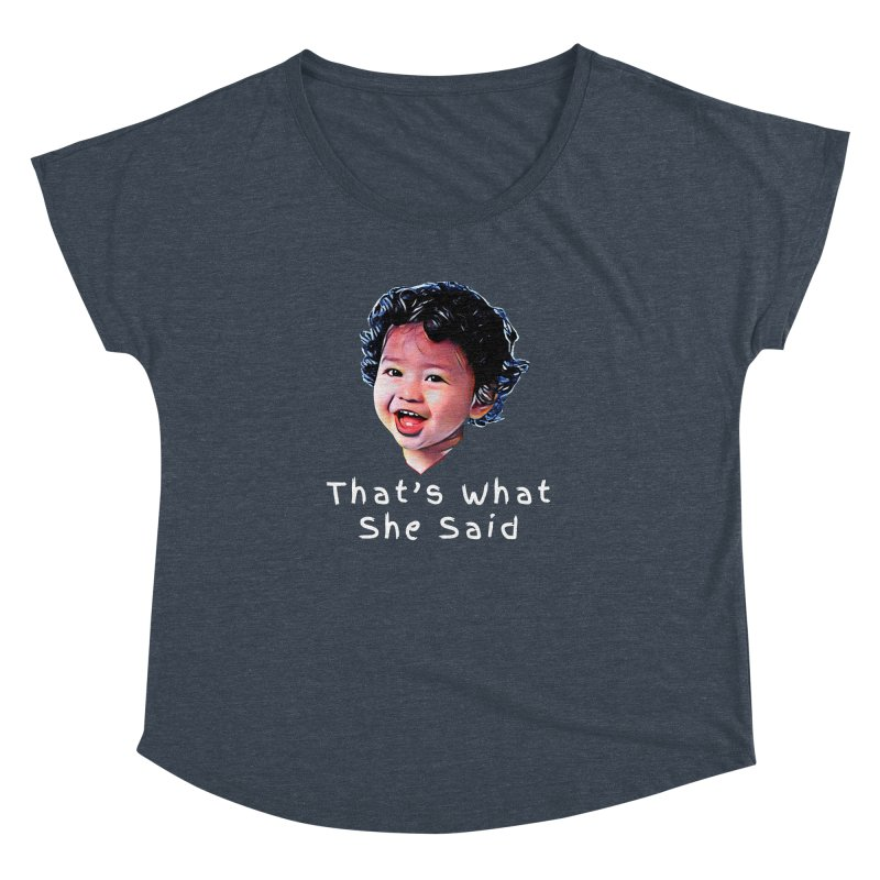 That's What She Said Women's Dolman by Swag Stop by justsaying.ASIA
