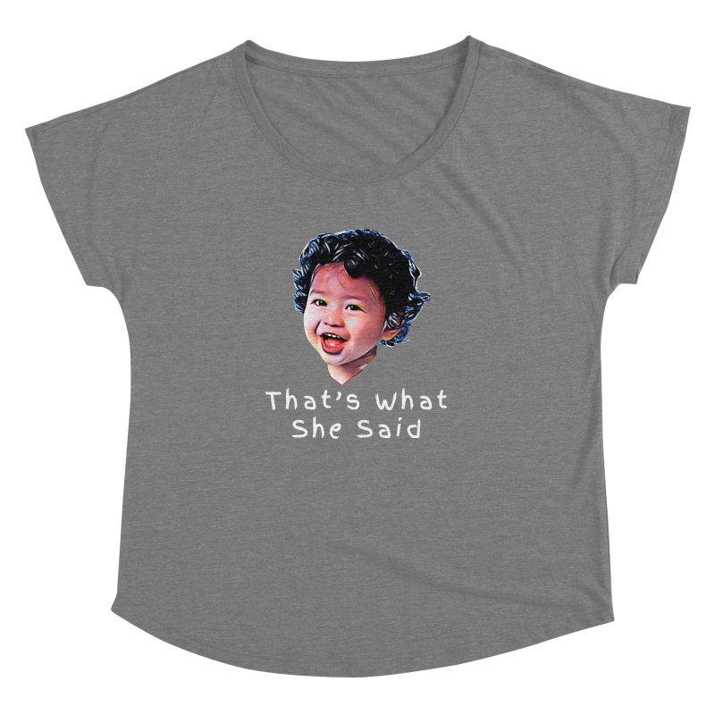 That's What She Said Women's Dolman Scoop Neck by Swag Stop by justsaying.ASIA
