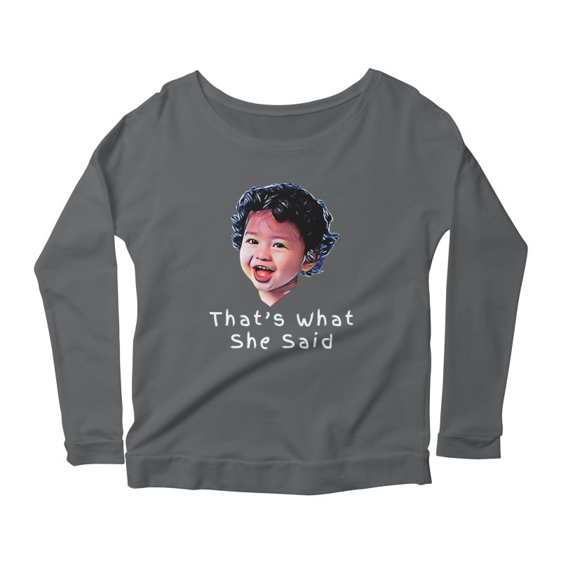 That's What She Said Women's Longsleeve T-Shirt by Swag Stop by justsaying.ASIA