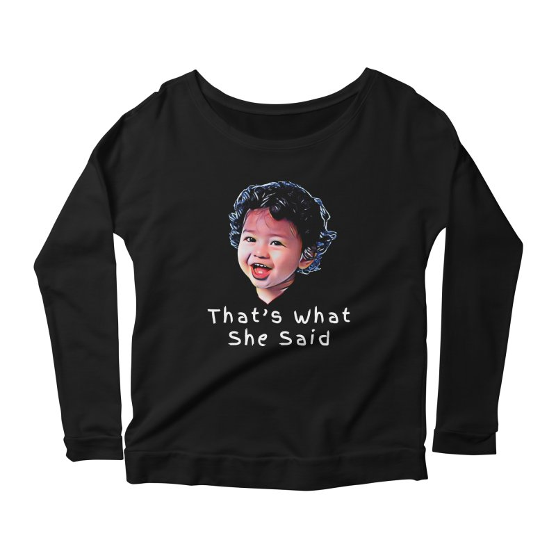 That's What She Said Women's Scoop Neck Longsleeve T-Shirt by Swag Stop by justsaying.ASIA