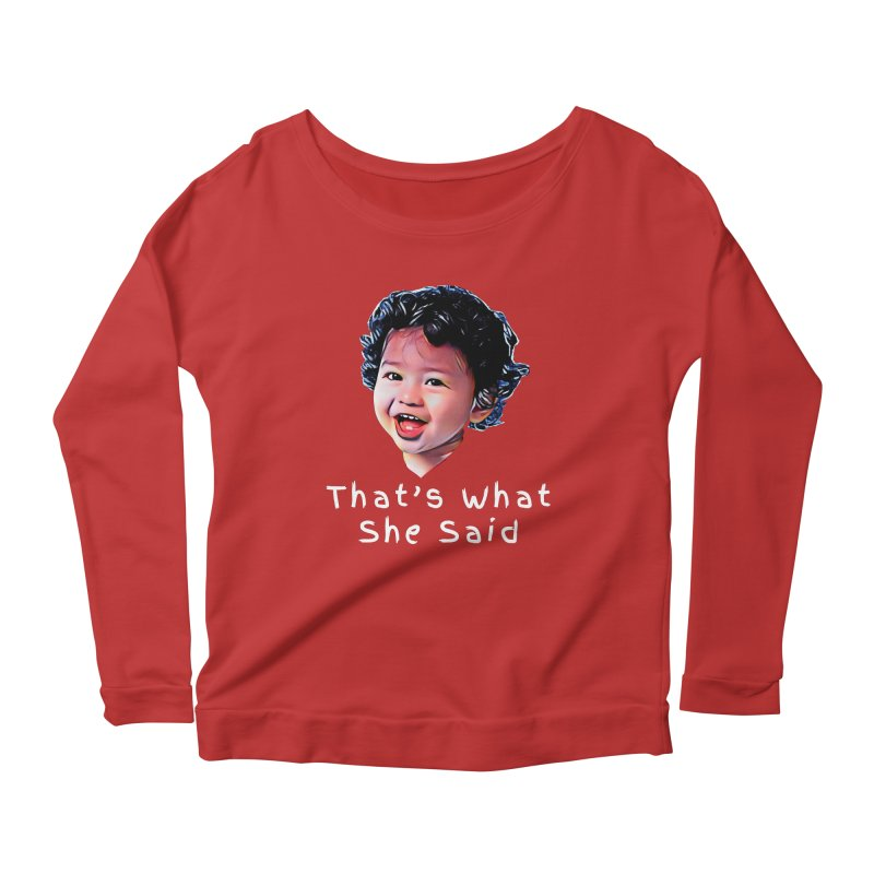 That's What She Said Women's Longsleeve Scoopneck  by Swag Stop by justsaying.ASIA