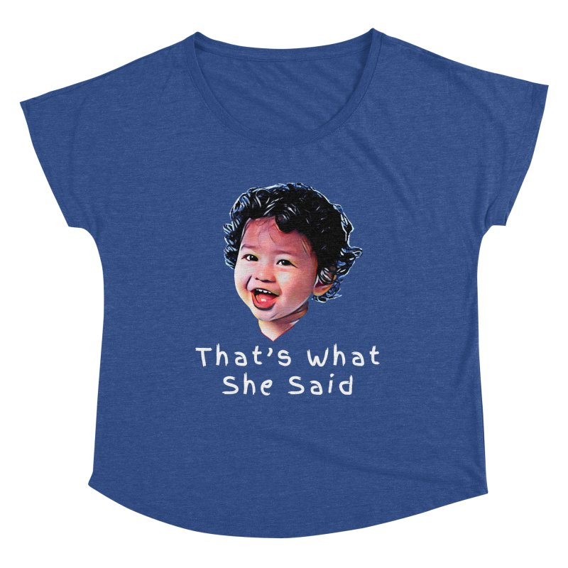 That's What She Said Women's Scoop Neck by Swag Stop by justsaying.ASIA