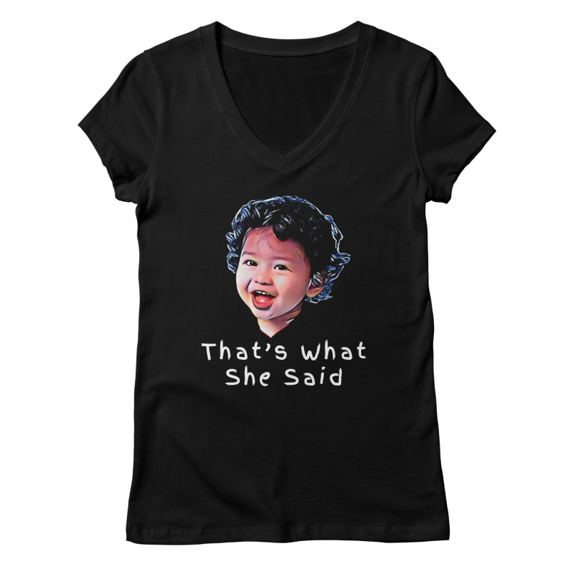 That's What She Said Women's Regular V-Neck by Swag Stop by justsaying.ASIA